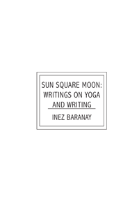 Sun Square Moon: writings on yoga and writing